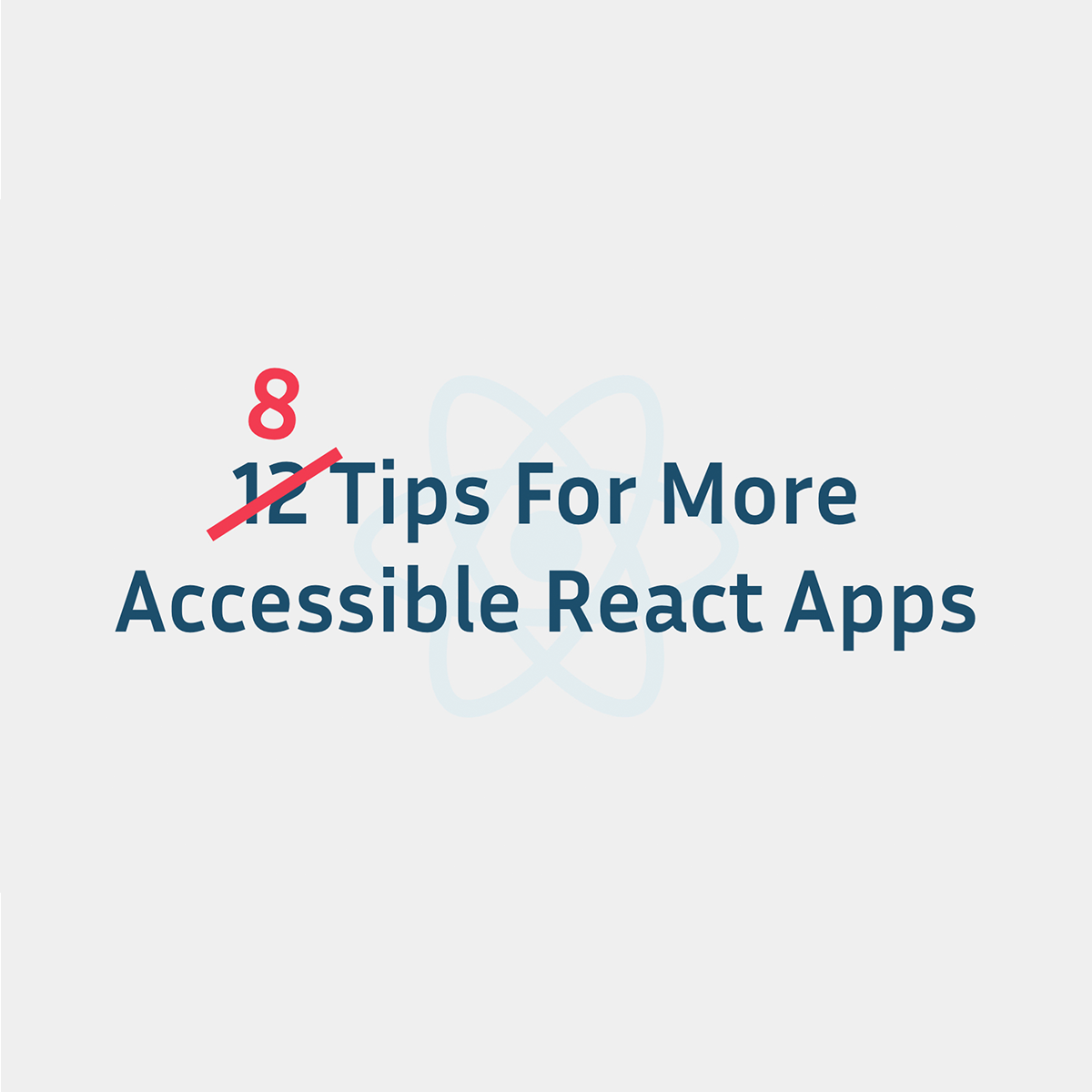 12 Tips for More Accessible React Apps (Slides, React