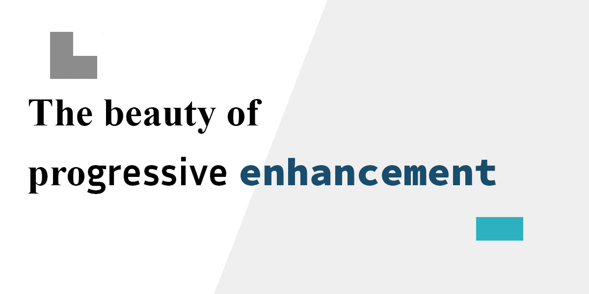 The beauty of progressive enhancement - Manuel Matuzović