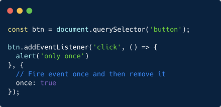 You can add the option { once: true } to an event listener to automatically remove it when has been invoked