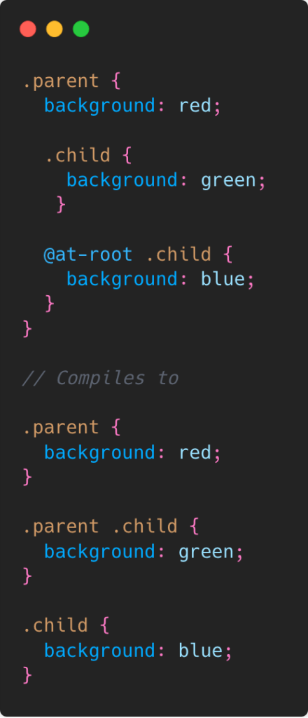 About the @at-root directive. It moves nested styles out from within a parent selector or nested directive.