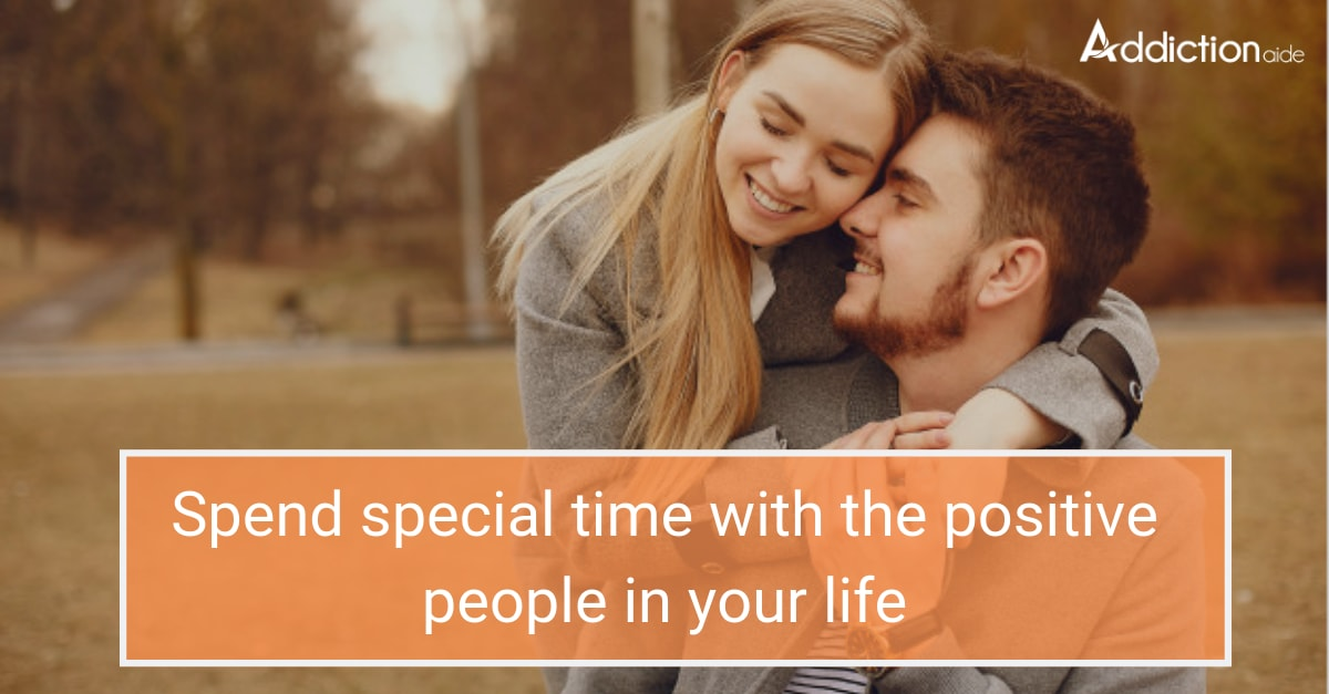 spend special time with the positive people in your life