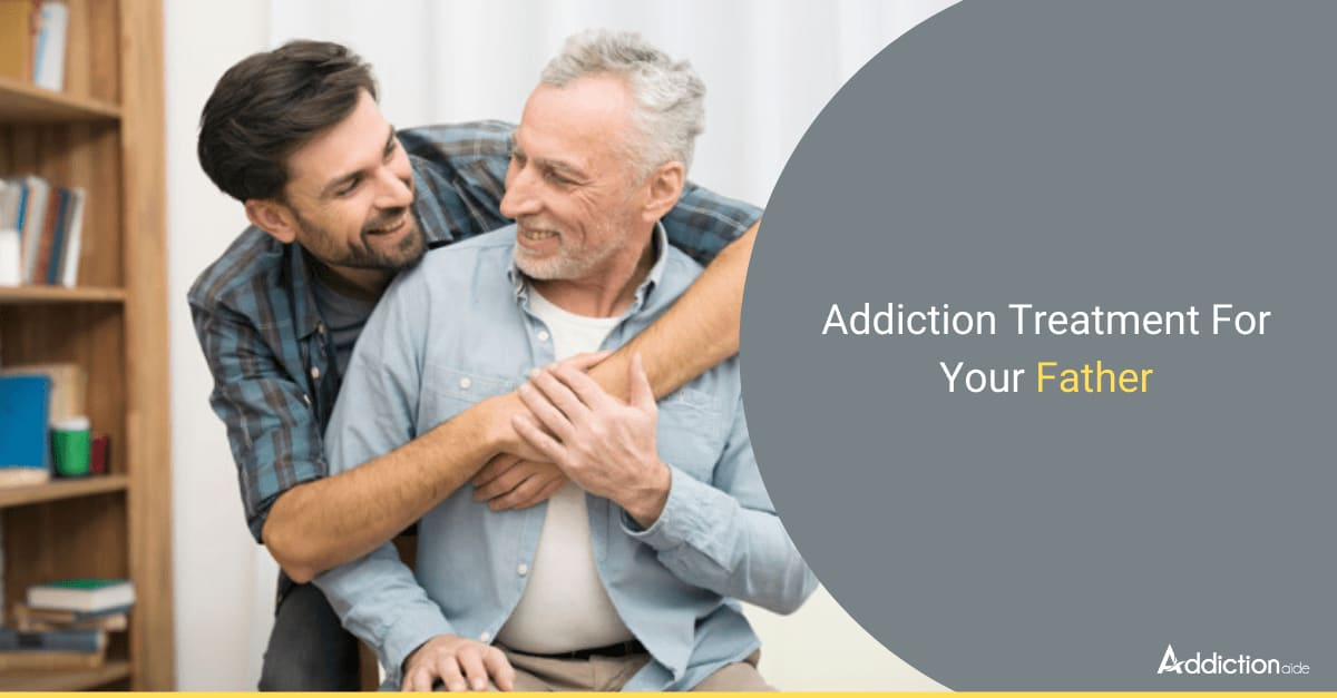 Addiction Treatment For Your Father