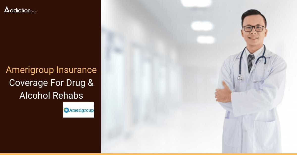 Amerigroup Insurance Coverage For Drug & Alcohol Rehabs