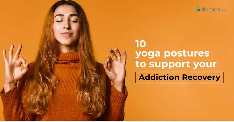 10 Yoga Postures to Support Your Addiction Recovery