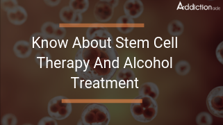 Know about stem cell therapy and alcohol treatment