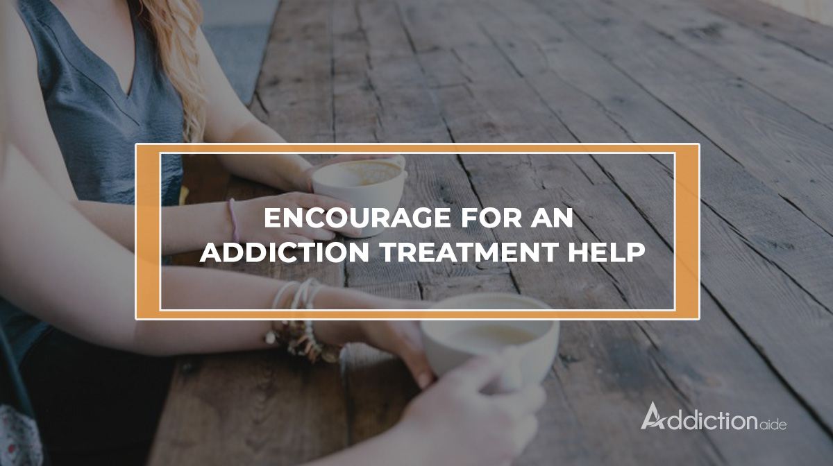 Encourage for an addiction treatment help