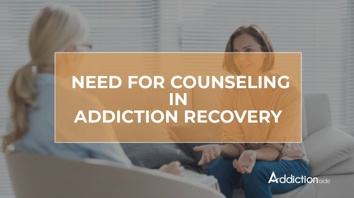 Need For Counseling In Addiction Recovery