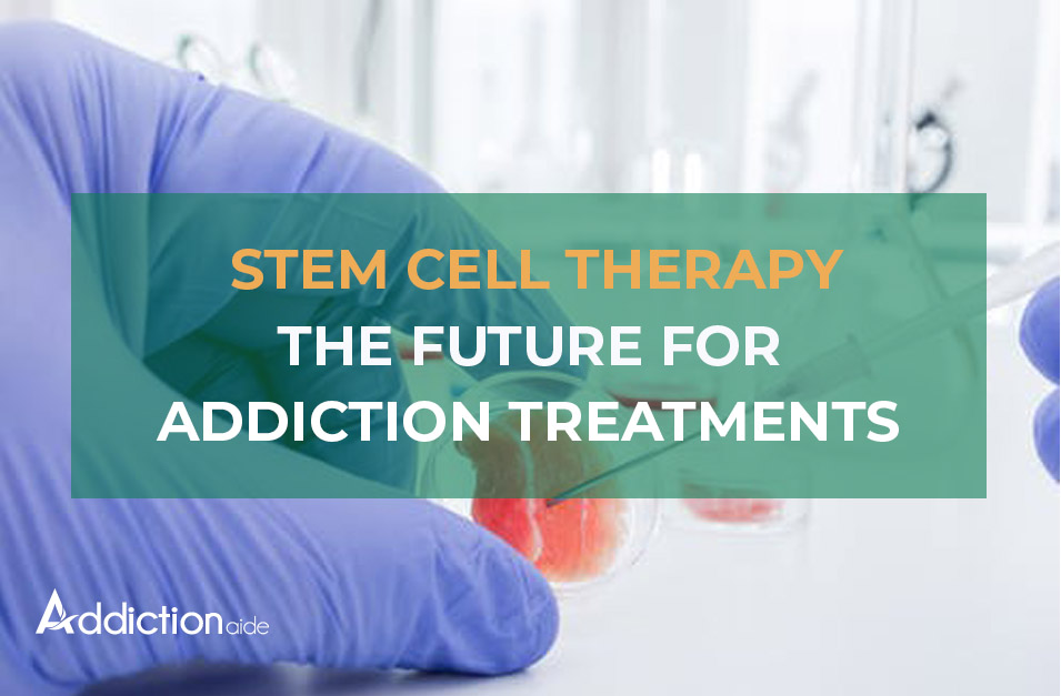 Stem cell therapy- The future for addiction treatments