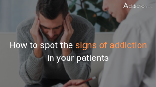 Spot the signs of addiction in your patients