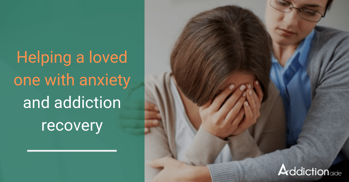 Helping a loved one with anxiety and addiction recovery