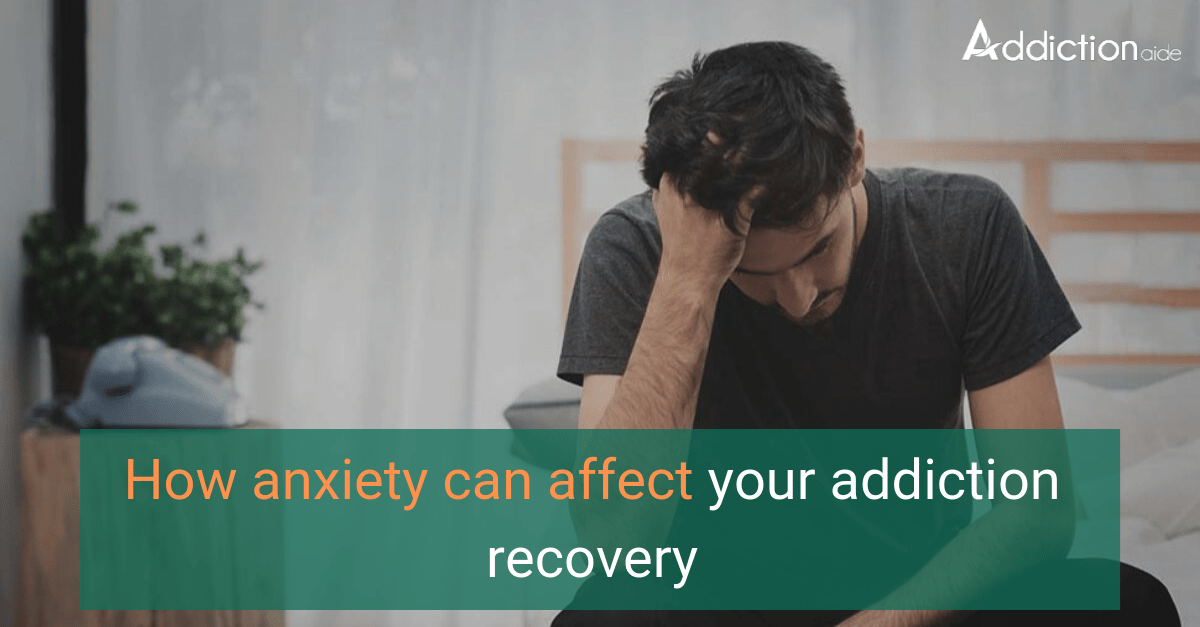 How Anxiety Can Affect Your Addiction Recovery