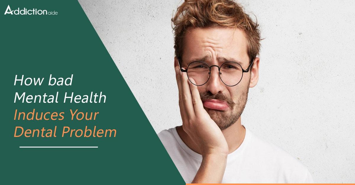 How Bad Mental Health Induces Your Dental Problem