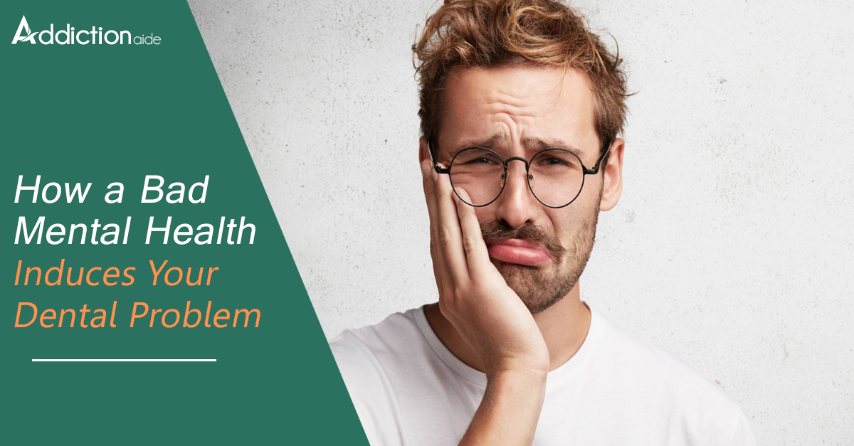 How a Bad Mental Health Induces Your Dental Problem