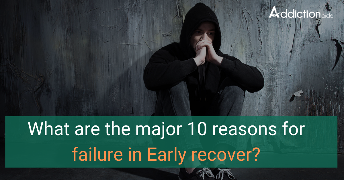 What are the major 10 reasons for failure in Early recover?
