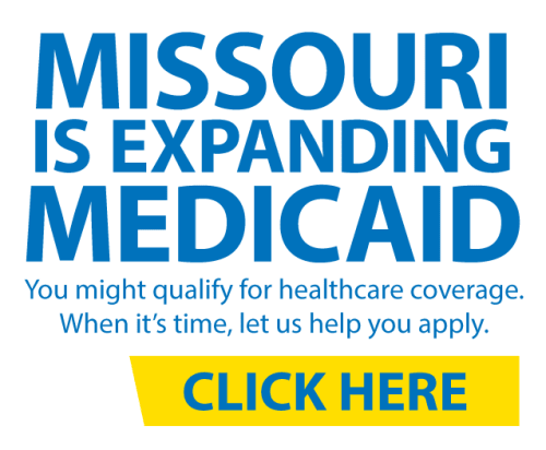Missouri is expanding Medicaid. You might qualify for healthcare coverage. When it's time, let us help you apply. Click here.