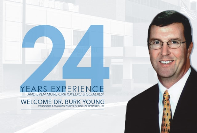 24 years' experience and even more orthopedic specialties! Welcome Dr. Burk Young. The doctor is in & seeing patients as soon as September 11th!
