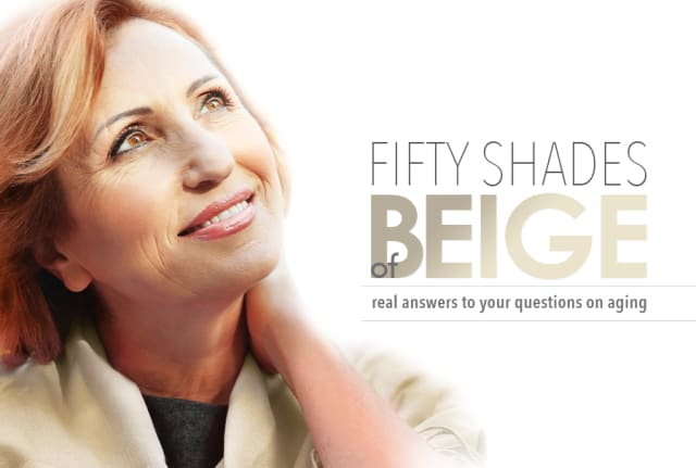Fifty shades of beige. Real answers to your questions on aging