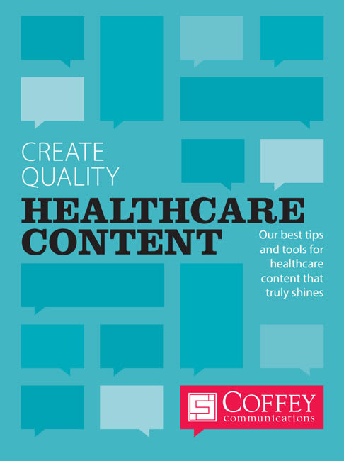 Ebook-Create Quality Healthcare Content. Our best tips and tools for healthcare content that truly shines. From Coffey Communications
