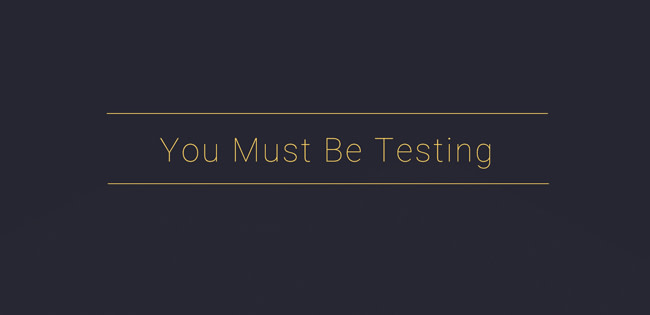 You Must Be Testing