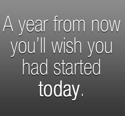 A year from now you'll wish you had started today.