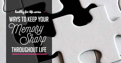 Healthy for life series: Ways to keep your memory sharp throughout life