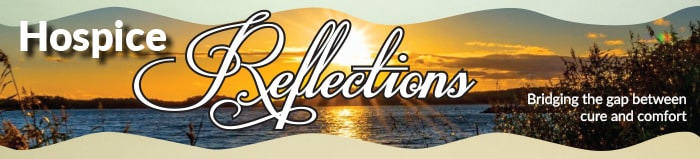 Hospice Reflections Newsletter from Crossing Rivers Health Hospice