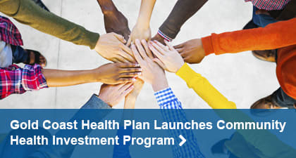 Gold Coast Health Plan Launches Community Health Invest Program. Find out more
