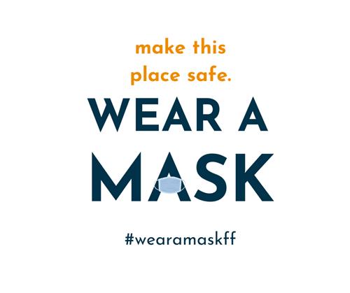 make this place safe. WEAR A MASK. #wearamaskff