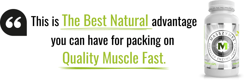 This is The Best Natural advantage you can have for packing on Quality Muscle Fast.