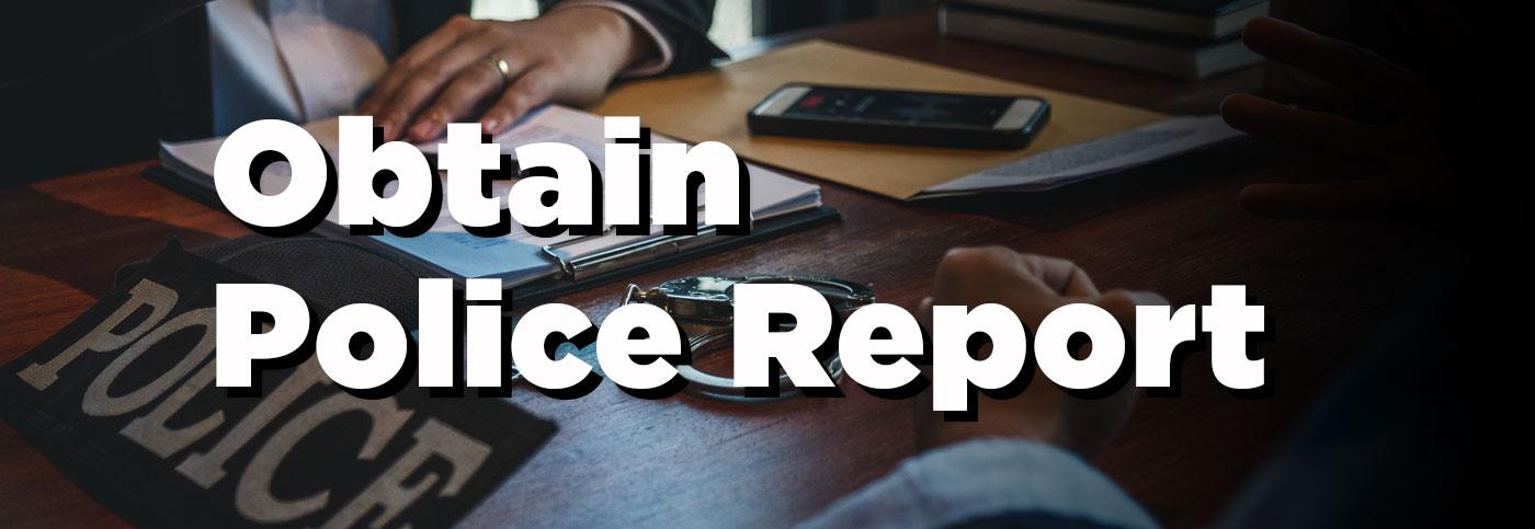 Obtain Police Report