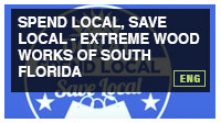 Spend Local, Save Local - Extreme Wood Works of South Florida