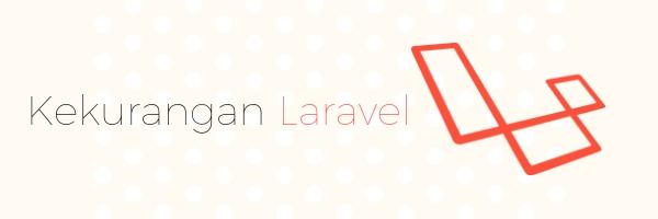Kekurangan Laravel