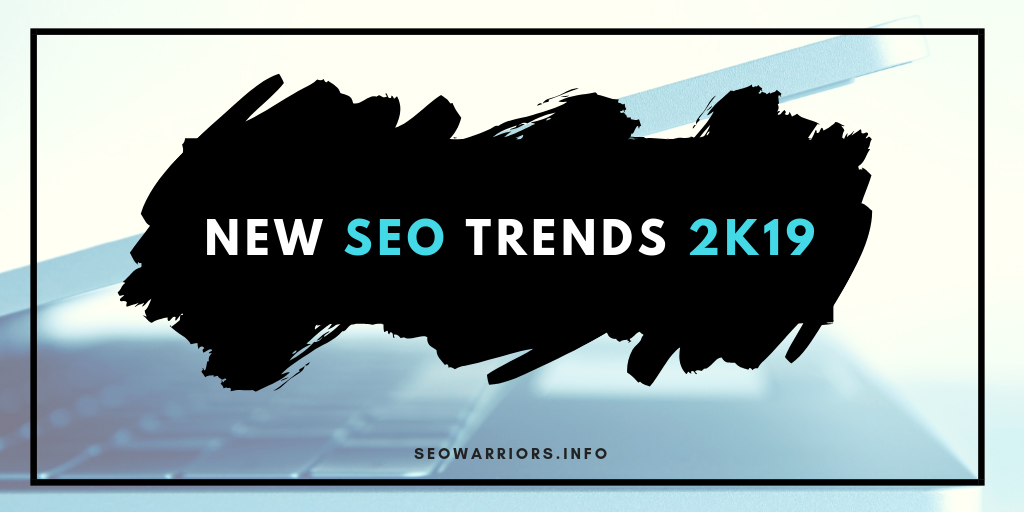 https://res.cloudinary.com/dpyy9uysx/image/upload/v1544862102/seo/0-SEOWARRIORS%20_%20NEW%20SEO%20TRENDS%202K19.png