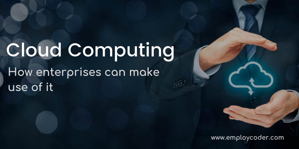 How Enterprises Can Make Use Of Cloud Computing