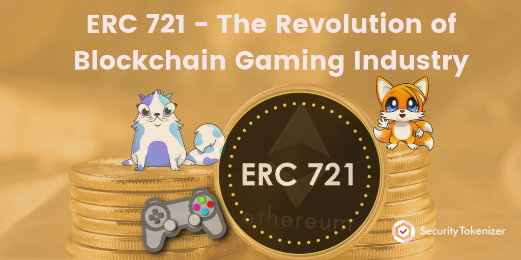 Ethereum Game with ERC 721 Token Standard - The Revolution of Blockchain Gaming Industry