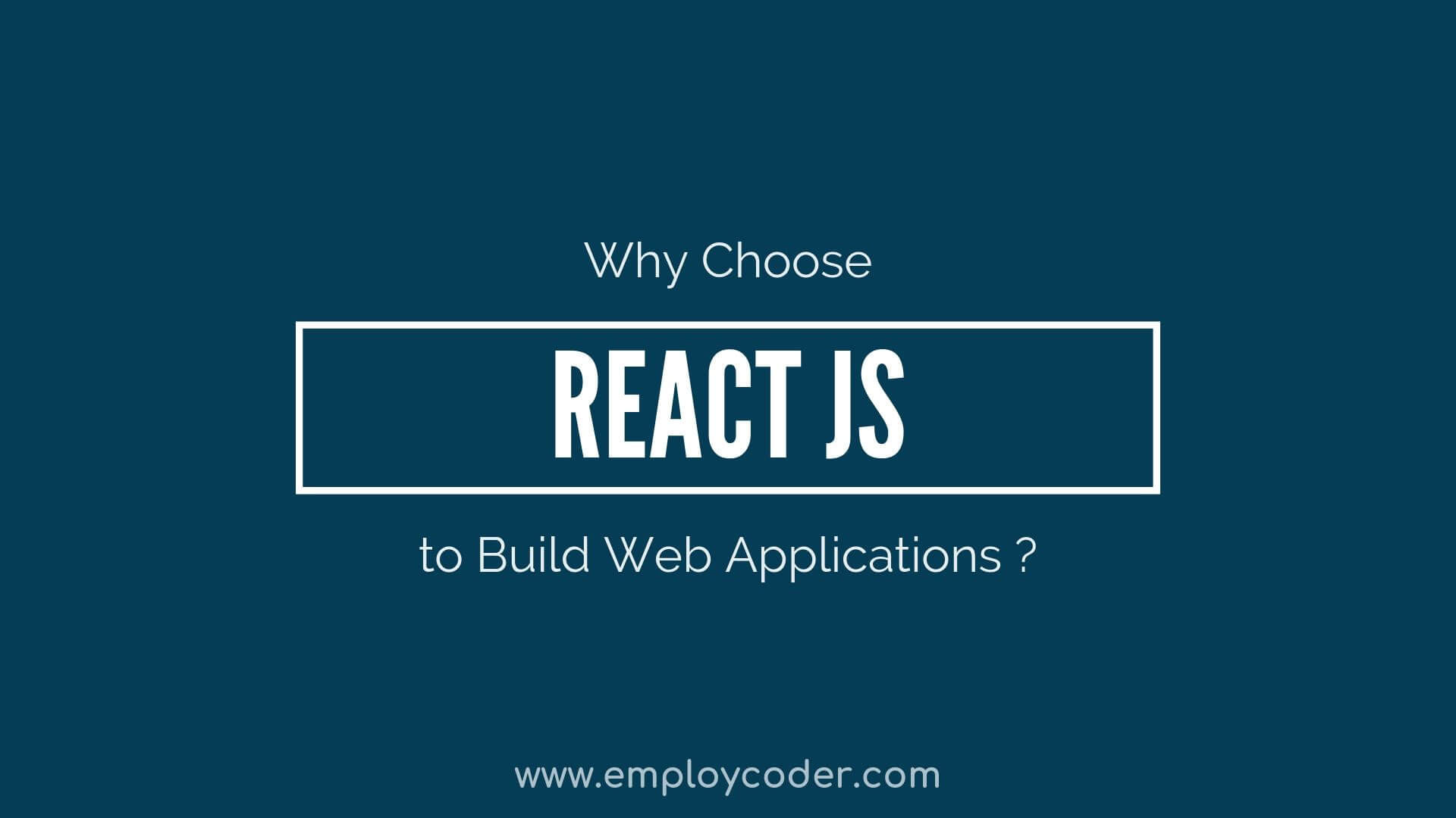 Why choose React Js to Build your Web Applications?