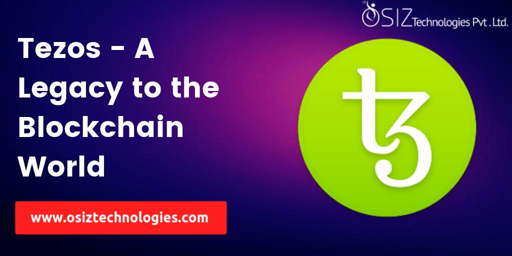 Tezos - A Legacy to the Blockchain World