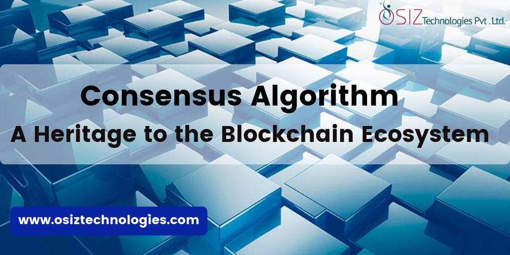 Consensus Algorithm - A Heritage to the Blockchain Ecosystem