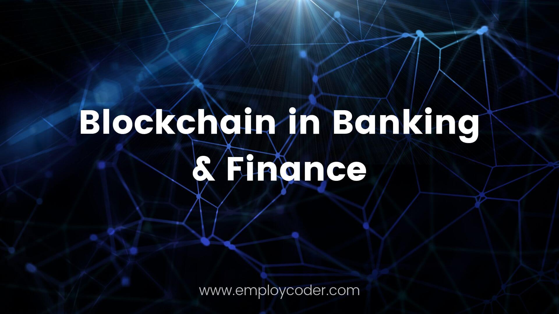 Blockchain in Banking and Finance Industries