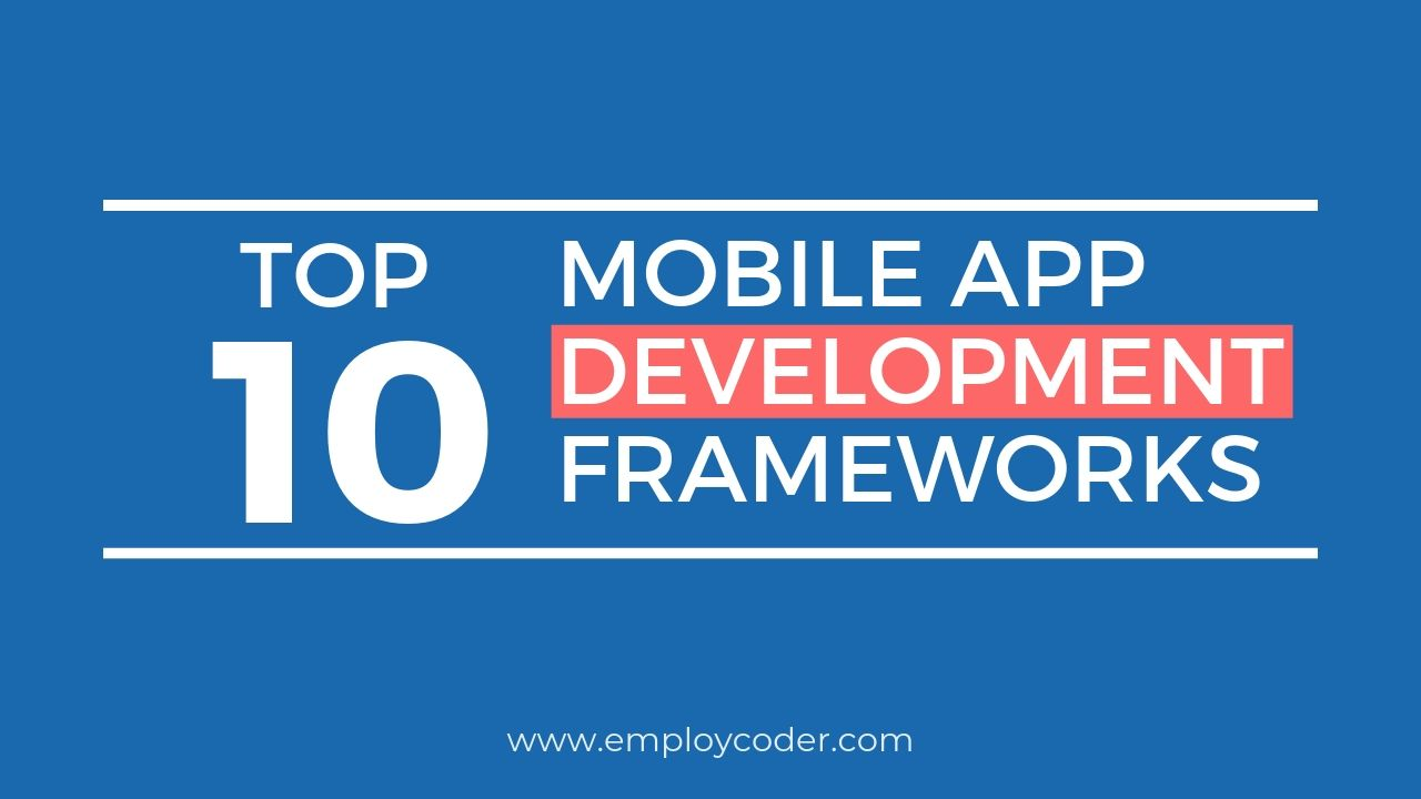 Top 10 Mobile App Development Frameworks in 2019