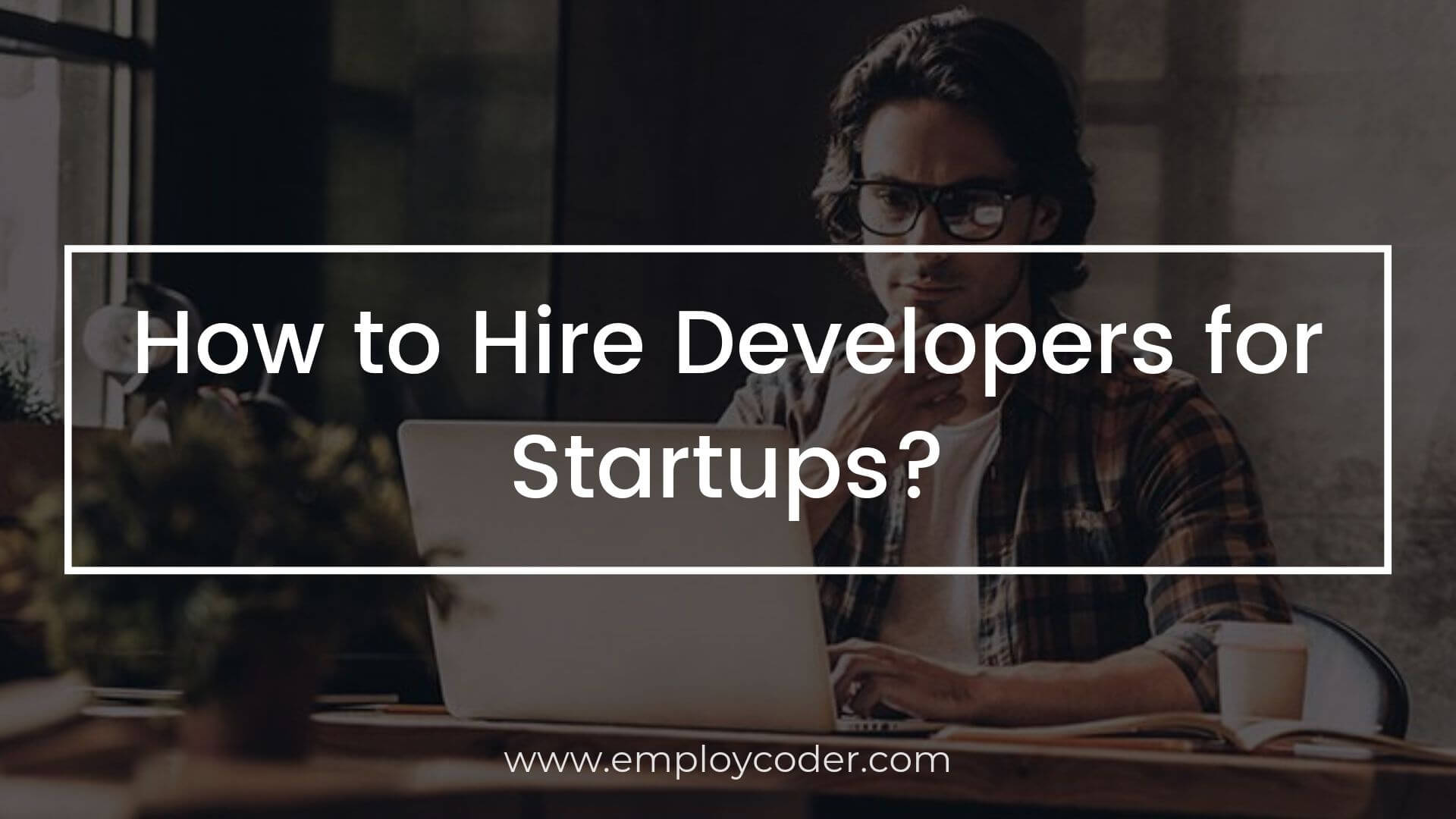 How to Hire Developers for Startups?