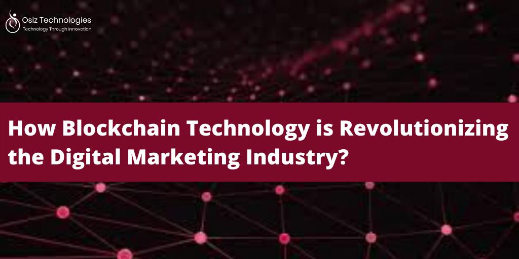 How Blockchain Technology is Revolutionizing the Digital Marketing Industry?