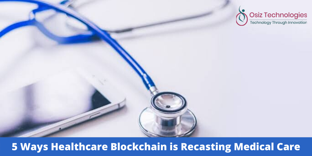 5 Ways Healthcare Blockchain is Recasting Medical Care