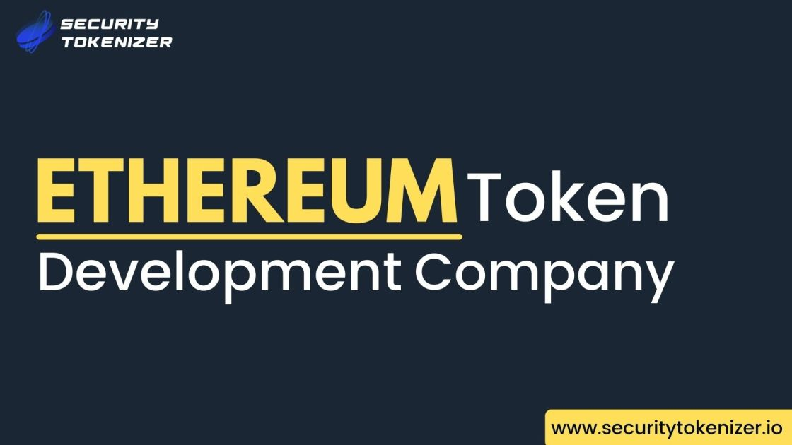 Security Tokenizer - The Leading and Reputed Ethereum Token Development Company In 2021
