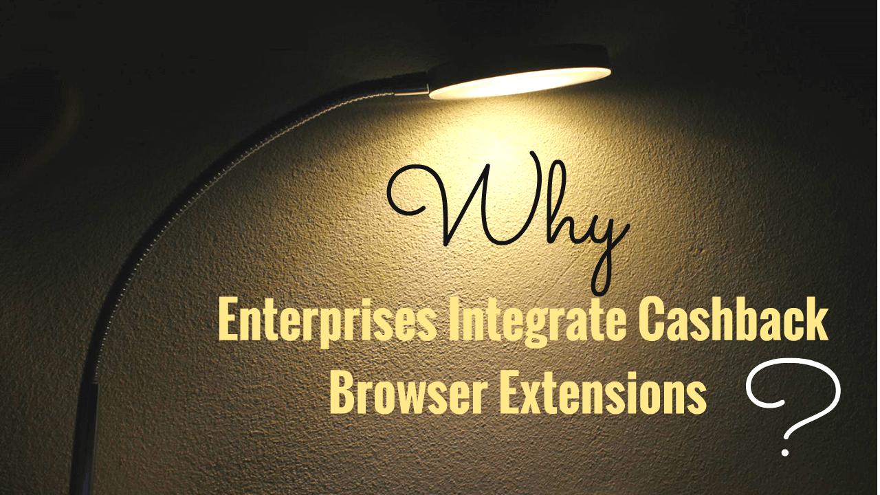 Why Enterprises Integrate Cashback Browser Extensions?