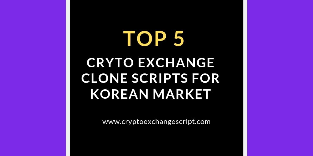 Top 5 Cryptocurrency Exchange Clone Scripts for Korean Market