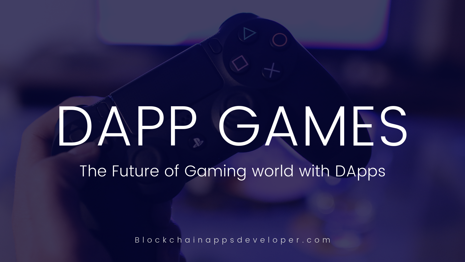 DAPPS - THE FUTURE OF GAMING WORLD