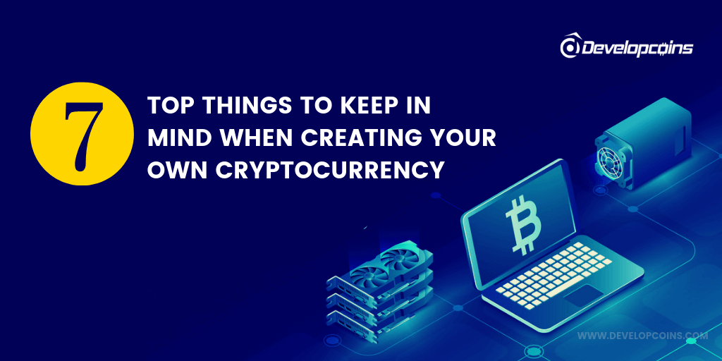Top 7 Things To Keep In Mind When Creating Your Own Cryptocurrency
