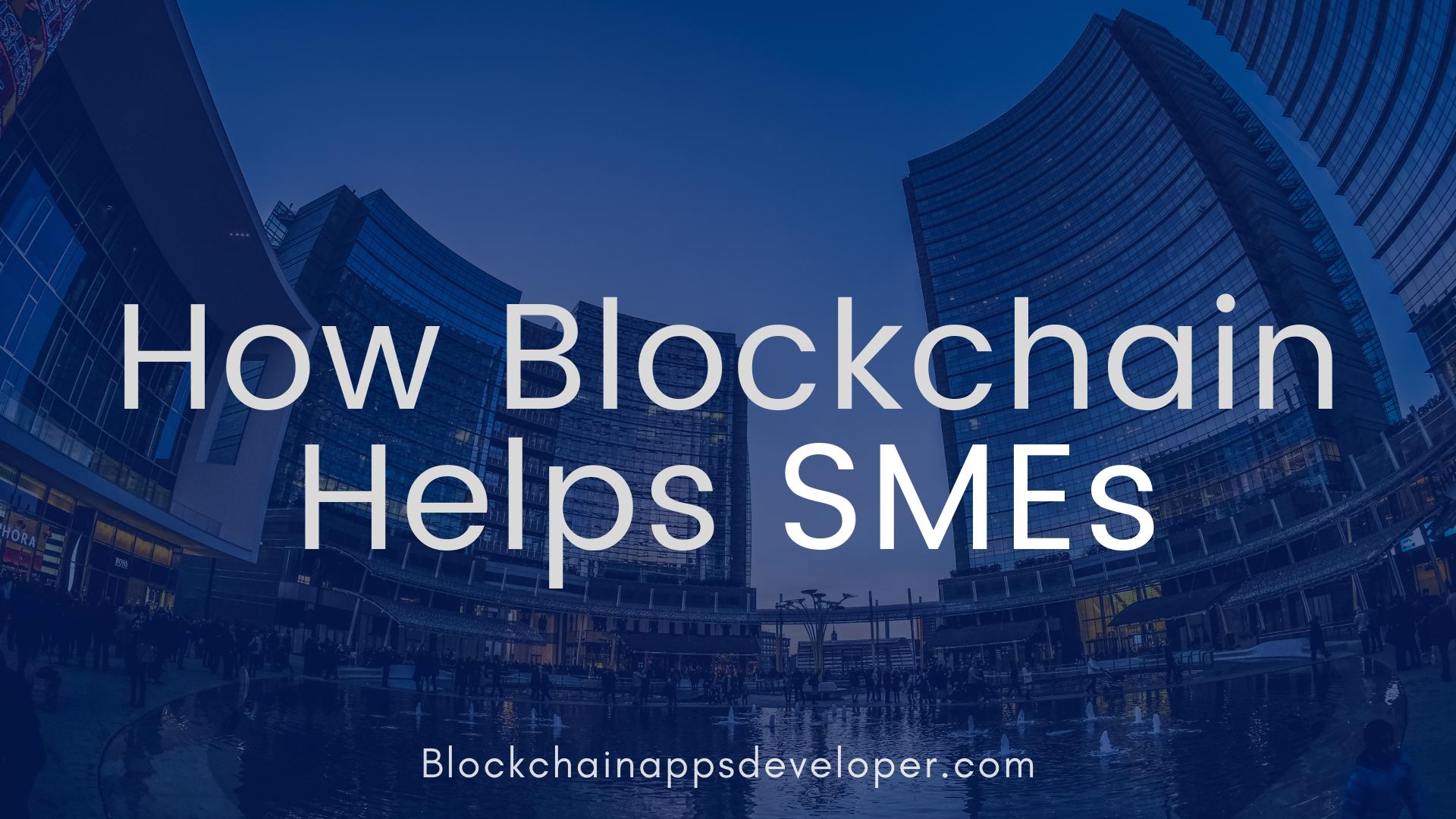 How blockchain helps Small & medium enterprises (SMEs) ?