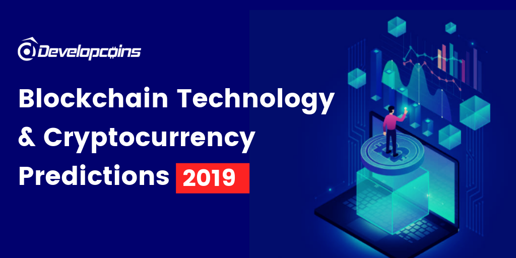 Blockchain Technology and Cryptocurrency Predictions in 2019